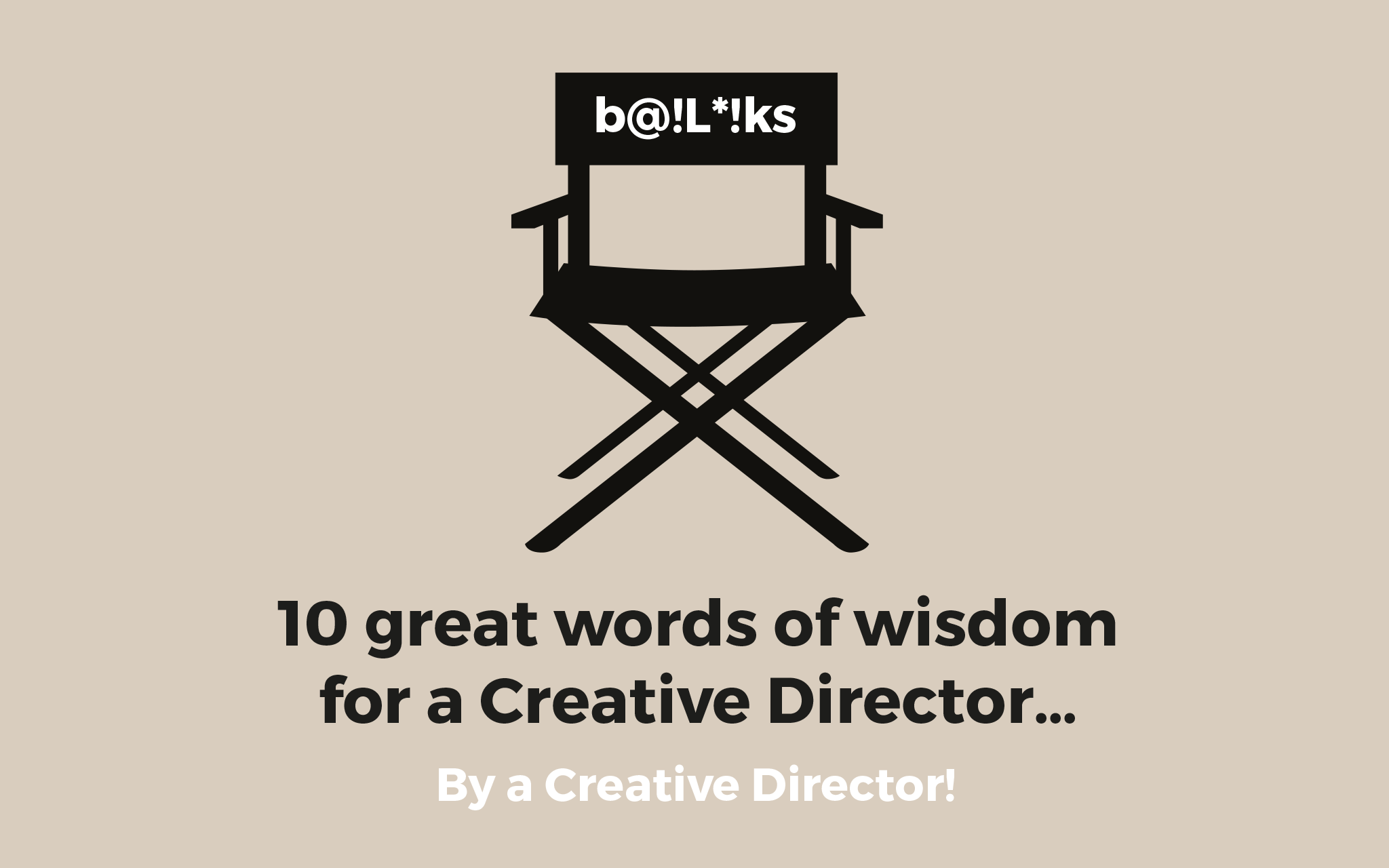 10 great words of wisdom for a creative Director… By a Creative Director!